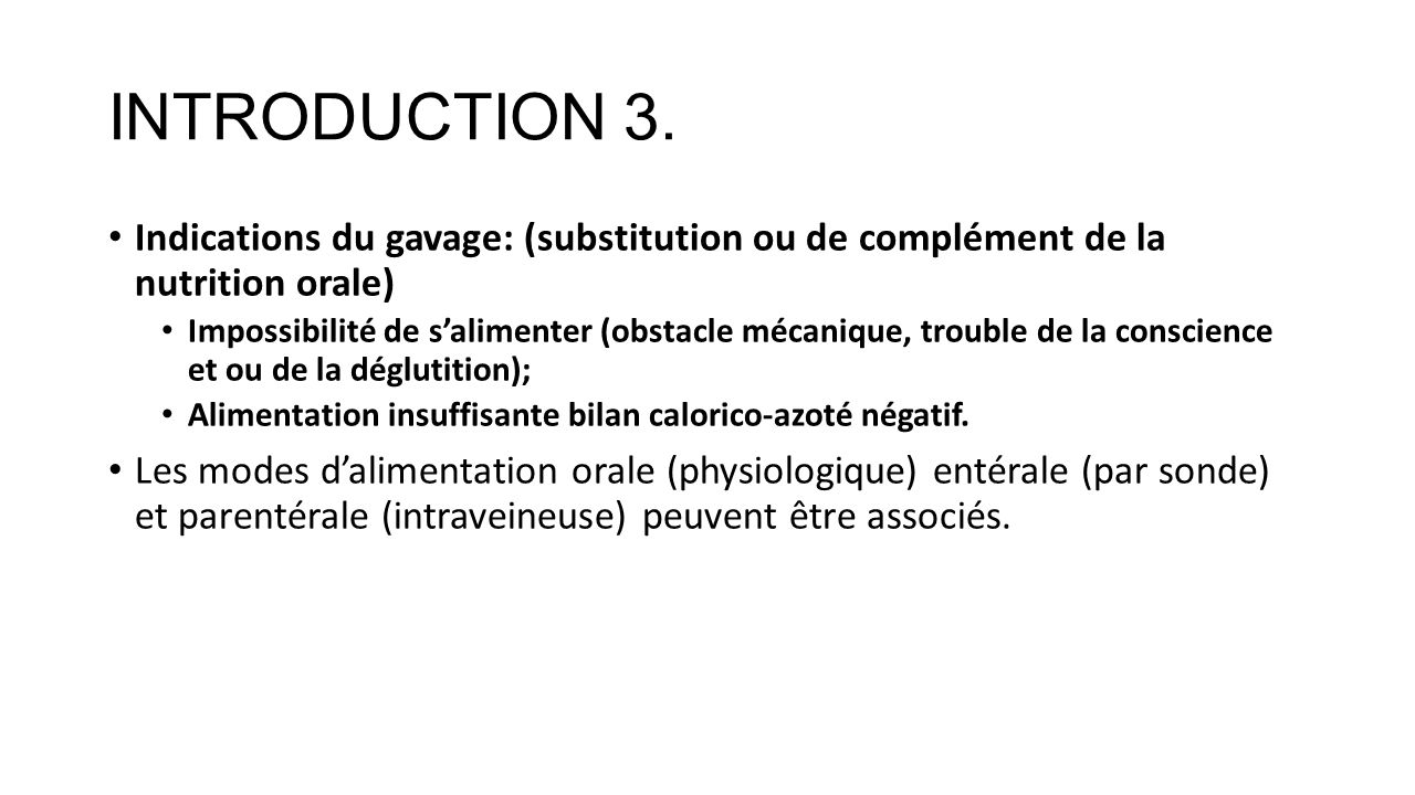 INTRODUCTION 3. Indications du gavage: (substitution ou de complément de la nutrition orale)