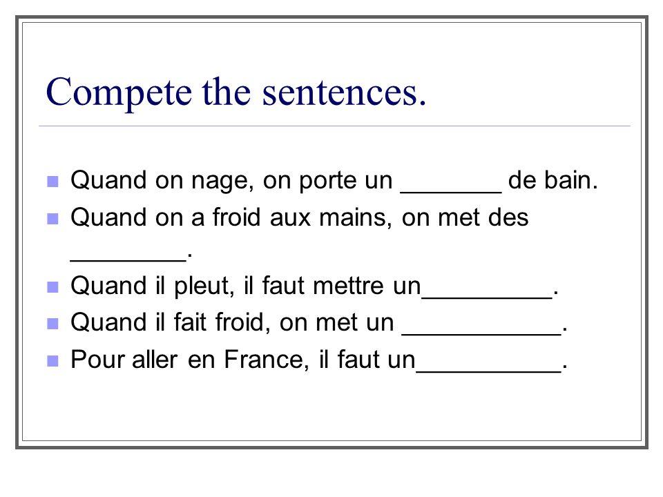 Compete the sentences. Quand on nage, on porte un _______ de bain.