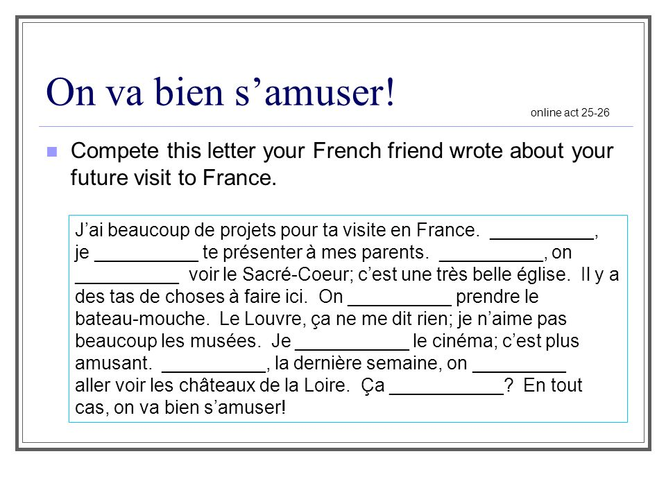 On va bien s'amuser! online act 25-26. Compete this letter your French friend wrote about your future visit to France.