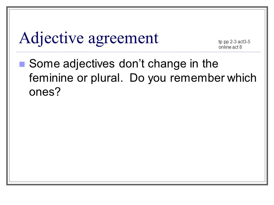 Adjective agreement tp pp 2-3 act3-5. online act 8.