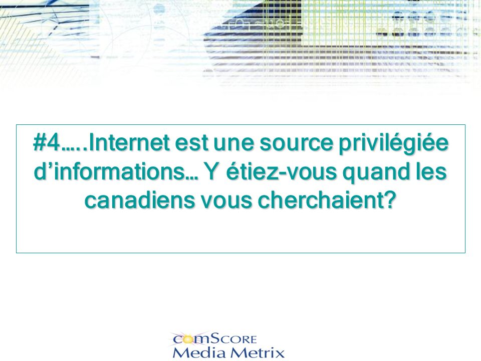 #4…..Internet est une source privilégiée d'informations… Y étiez-vous quand les canadiens vous cherchaient
