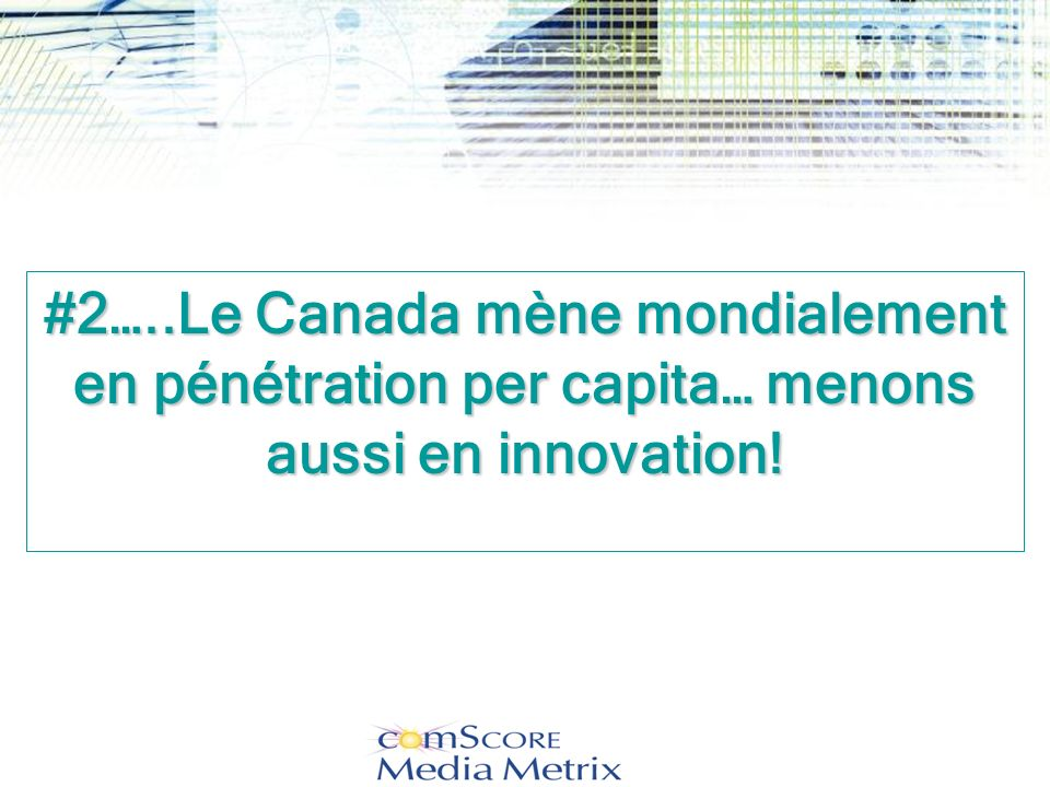 #2…..Le Canada mène mondialement en pénétration per capita… menons aussi en innovation!