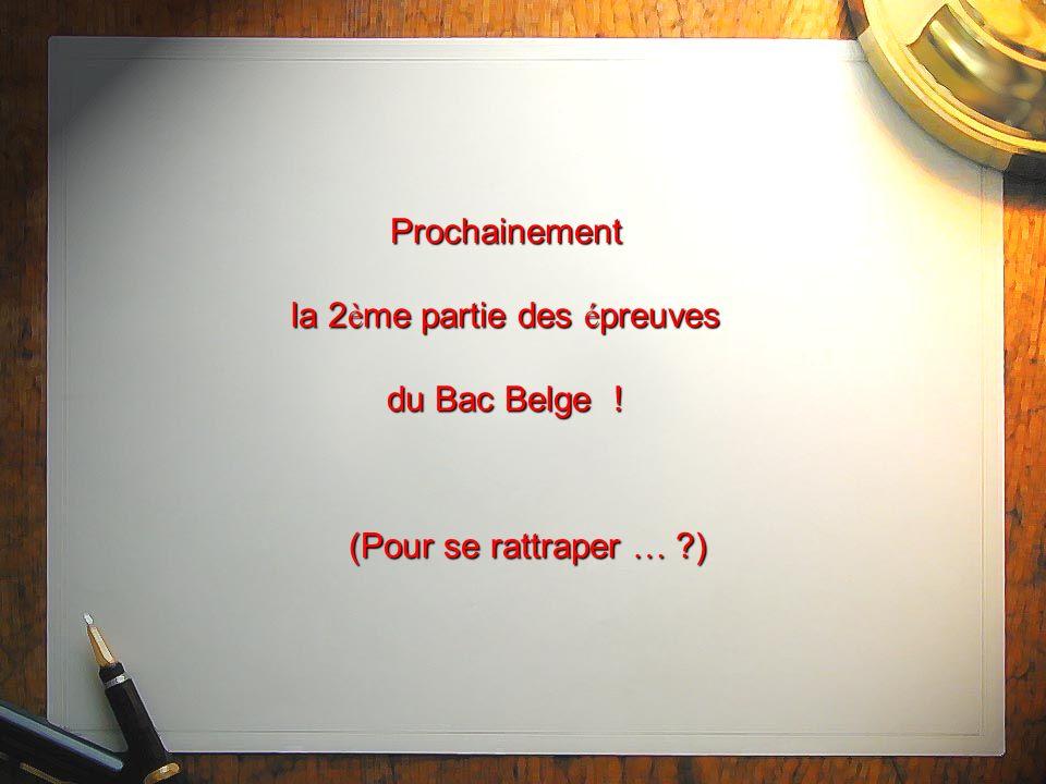 Prochainement la 2ème partie des épreuves du Bac Belge !