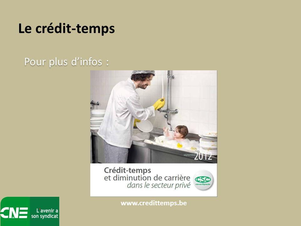 Le crédit-temps Pour plus d'infos : www.credittemps.be