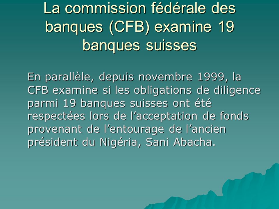 La commission fédérale des banques (CFB) examine 19 banques suisses
