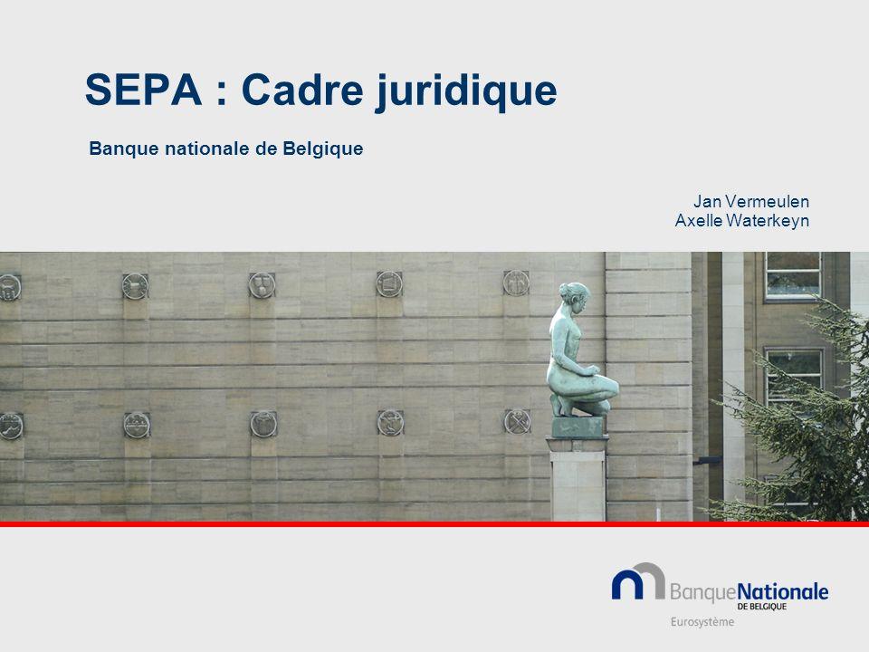 SEPA : Cadre juridique Banque nationale de Belgique Jan Vermeulen