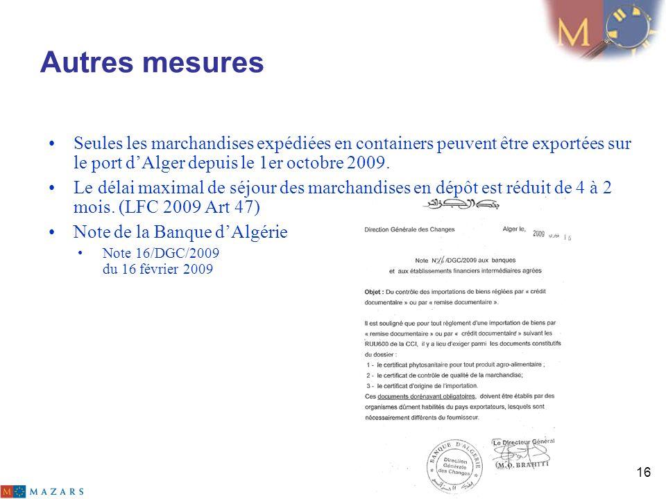 Autres mesures Seules les marchandises expédiées en containers peuvent être exportées sur le port d'Alger depuis le 1er octobre 2009.