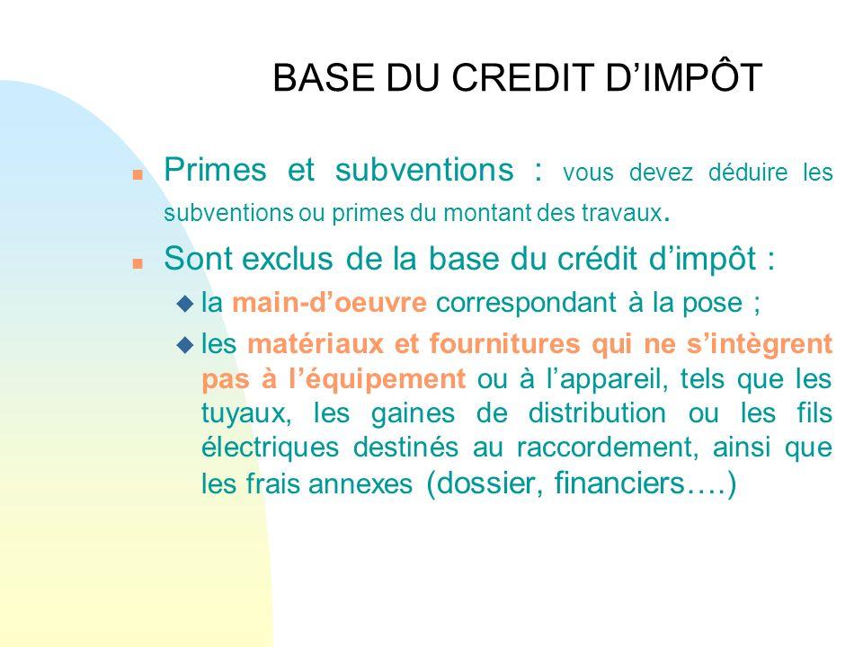 BASE DU CREDIT D'IMPÔT Primes et subventions : vous devez déduire les subventions ou primes du montant des travaux.
