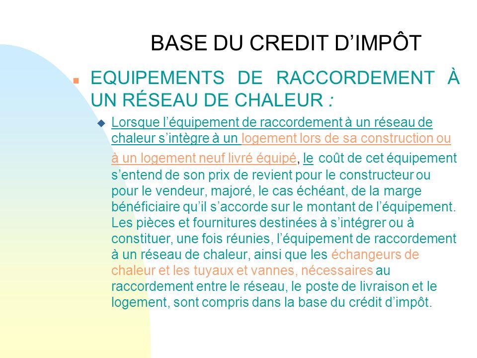 BASE DU CREDIT D'IMPÔT EQUIPEMENTS DE RACCORDEMENT À UN RÉSEAU DE CHALEUR :