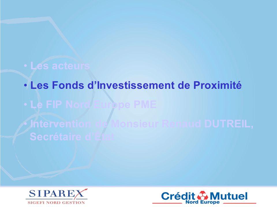 Les acteurs Les Fonds d'Investissement de Proximité. Le FIP Nord Europe PME. Intervention de Monsieur Renaud DUTREIL,