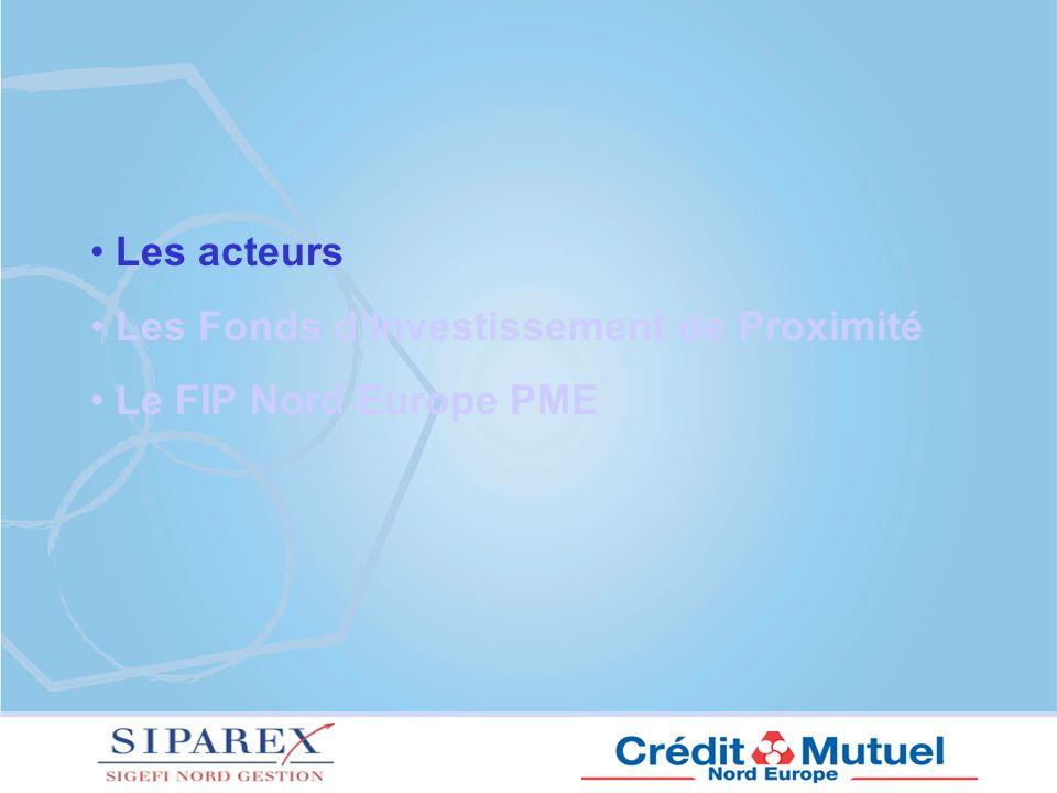 Les acteurs Les Fonds d'Investissement de Proximité Le FIP Nord Europe PME