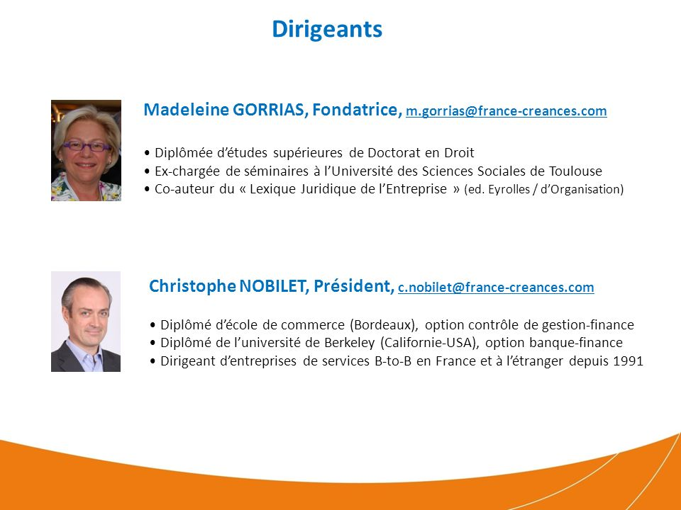 Dirigeants Madeleine GORRIAS, Fondatrice, m.gorrias@france-creances.com. Diplômée d'études supérieures de Doctorat en Droit.