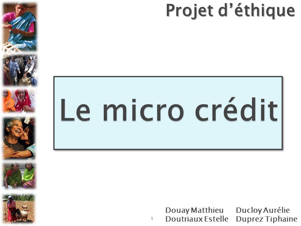 Le micro crédit Projet d'éthique Douay Matthieu Doutriaux Estelle