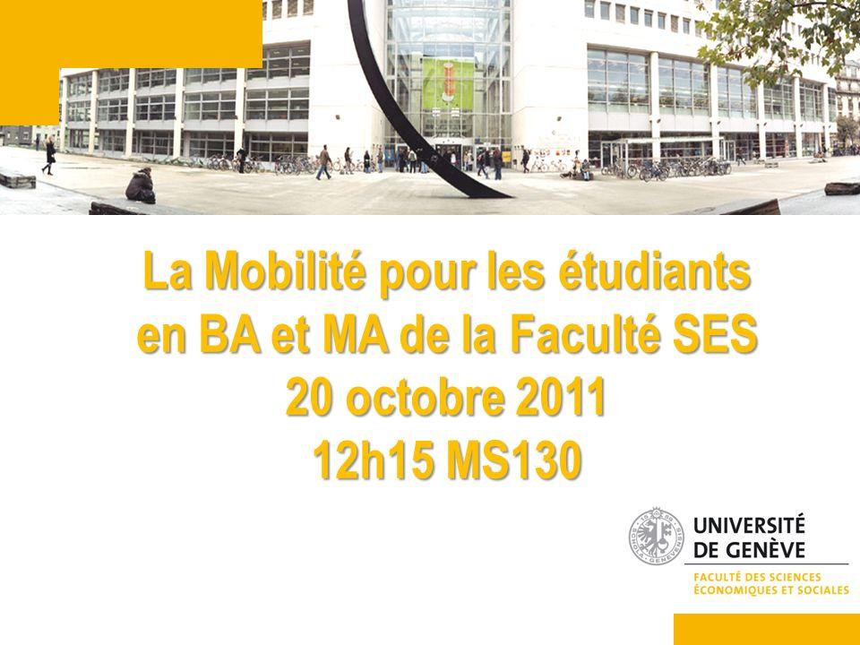 La Mobilité pour les étudiants en BA et MA de la Faculté SES 20 octobre 2011 12h15 MS130