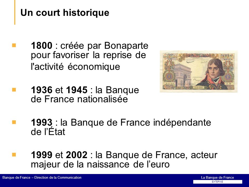 Un court historique 1800 : créée par Bonaparte pour favoriser la reprise de. l activité économique.