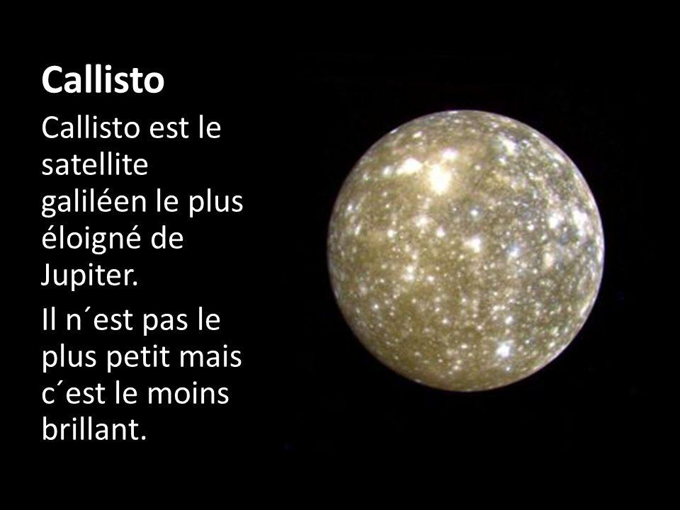 Callisto Callisto est le satellite galiléen le plus éloigné de Jupiter.