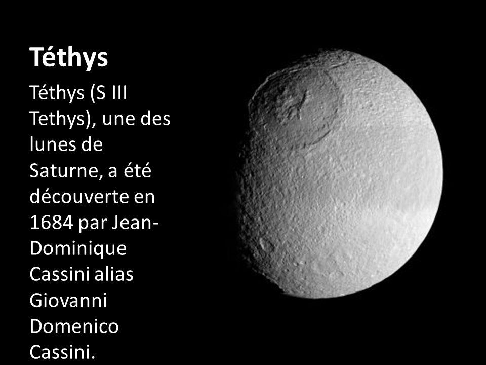 Téthys Téthys (S III Tethys), une des lunes de Saturne, a été découverte en 1684 par Jean-Dominique Cassini alias Giovanni Domenico Cassini.