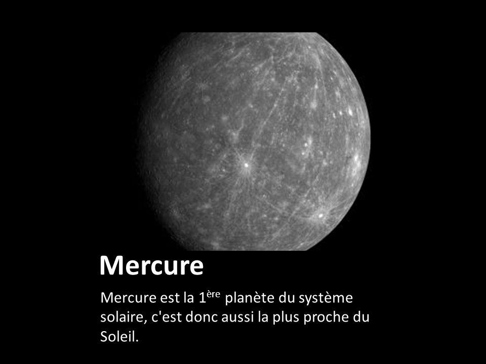 Mercure Mercure est la 1ère planète du système solaire, c est donc aussi la plus proche du Soleil.