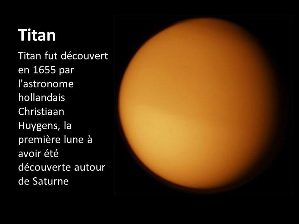 Titan Titan fut découvert en 1655 par l astronome hollandais Christiaan Huygens, la première lune à avoir été découverte autour de Saturne.