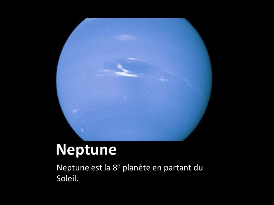 Neptune Neptune est la 8e planète en partant du Soleil.