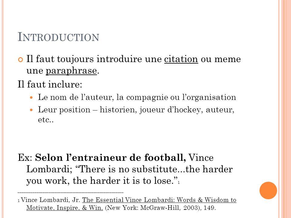 Introduction Il faut toujours introduire une citation ou meme une paraphrase. Il faut inclure: Le nom de l'auteur, la compagnie ou l'organisation.