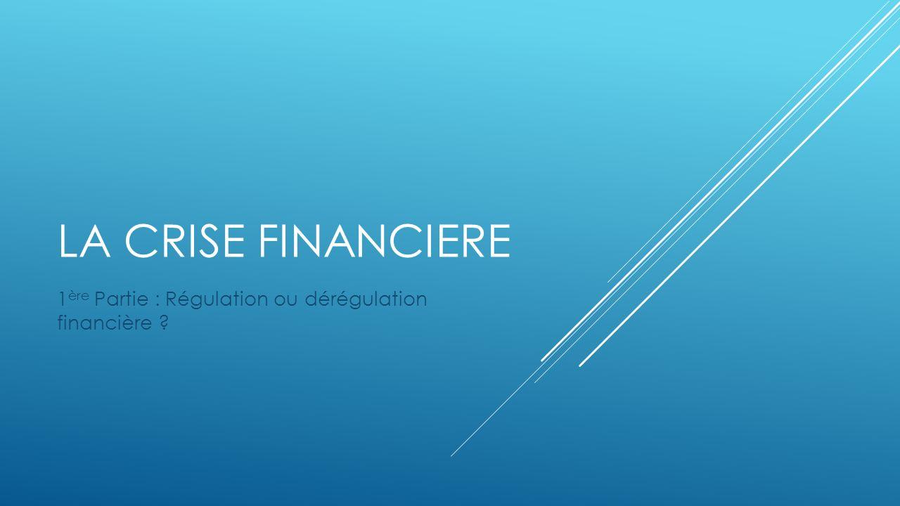 1ère Partie : Régulation ou dérégulation financière