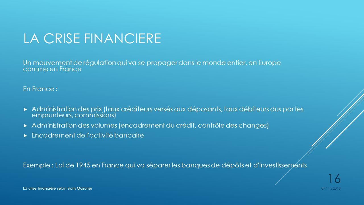 La crise financiere Un mouvement de régulation qui va se propager dans le monde entier, en Europe comme en France.