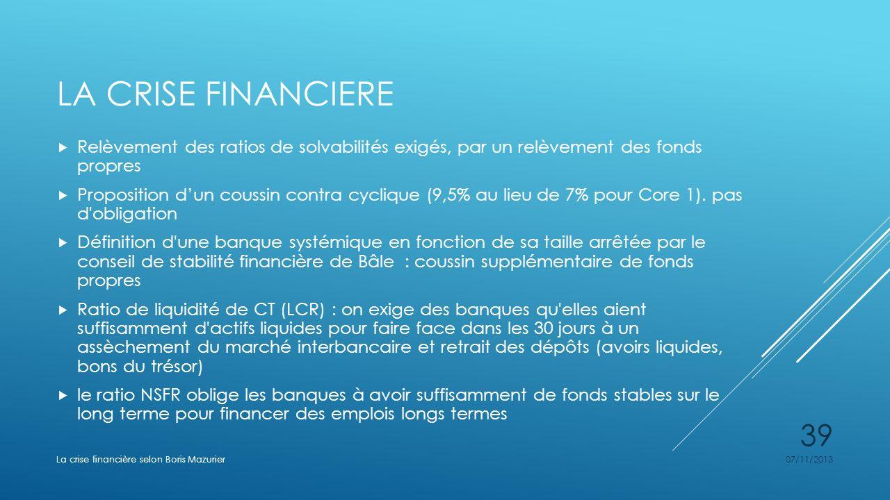 La crise financiere Relèvement des ratios de solvabilités exigés, par un relèvement des fonds propres.