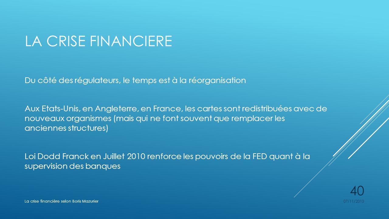 La crise financiere Du côté des régulateurs, le temps est à la réorganisation.