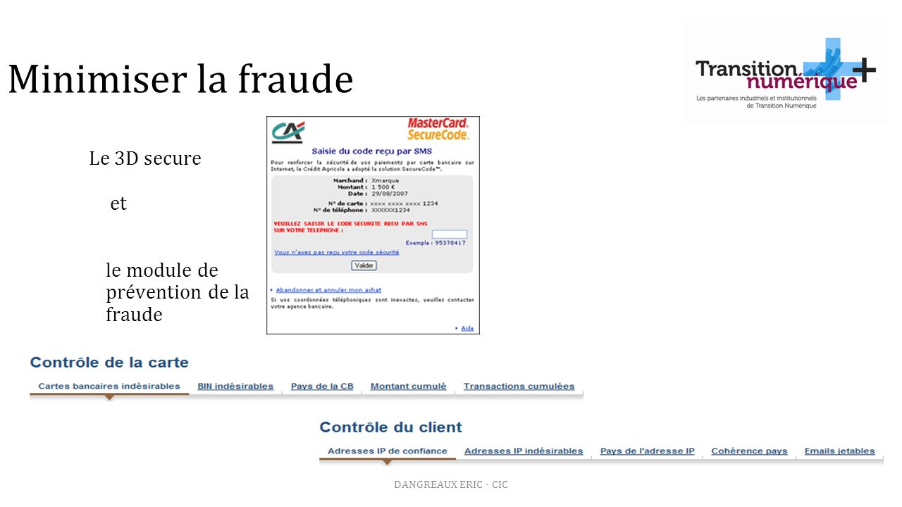 Minimiser la fraude Le 3D secure et le module de prévention de la fraude.