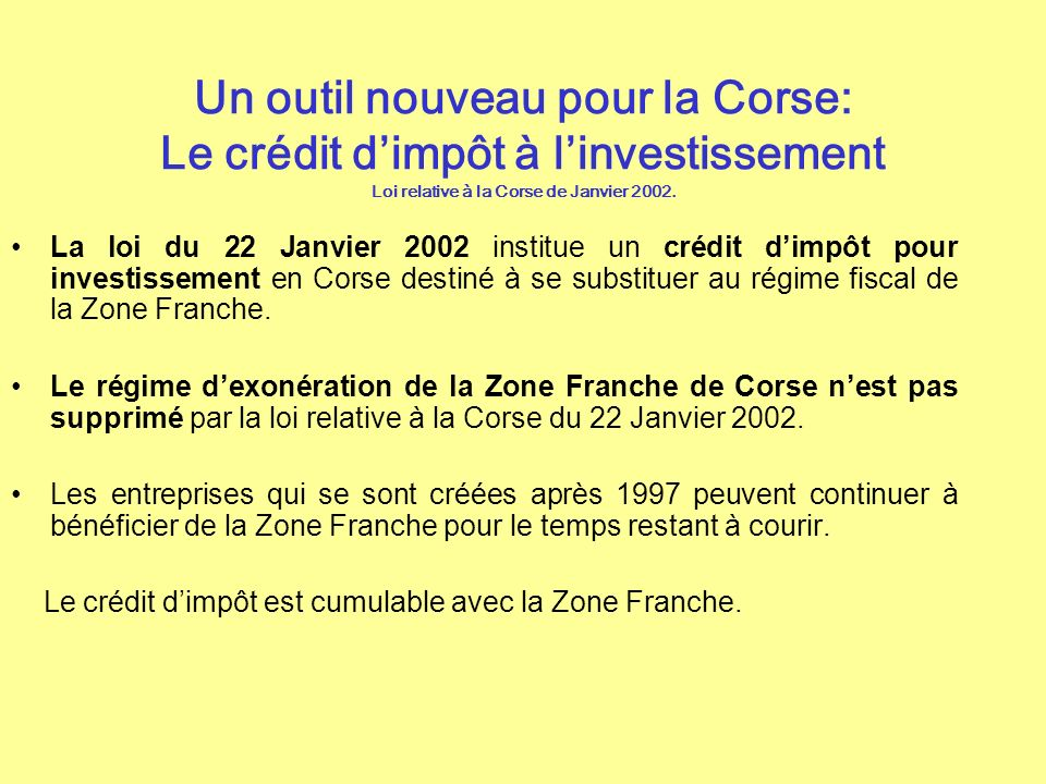 Un outil nouveau pour la Corse: Le crédit d'impôt à l'investissement Loi relative à la Corse de Janvier 2002.