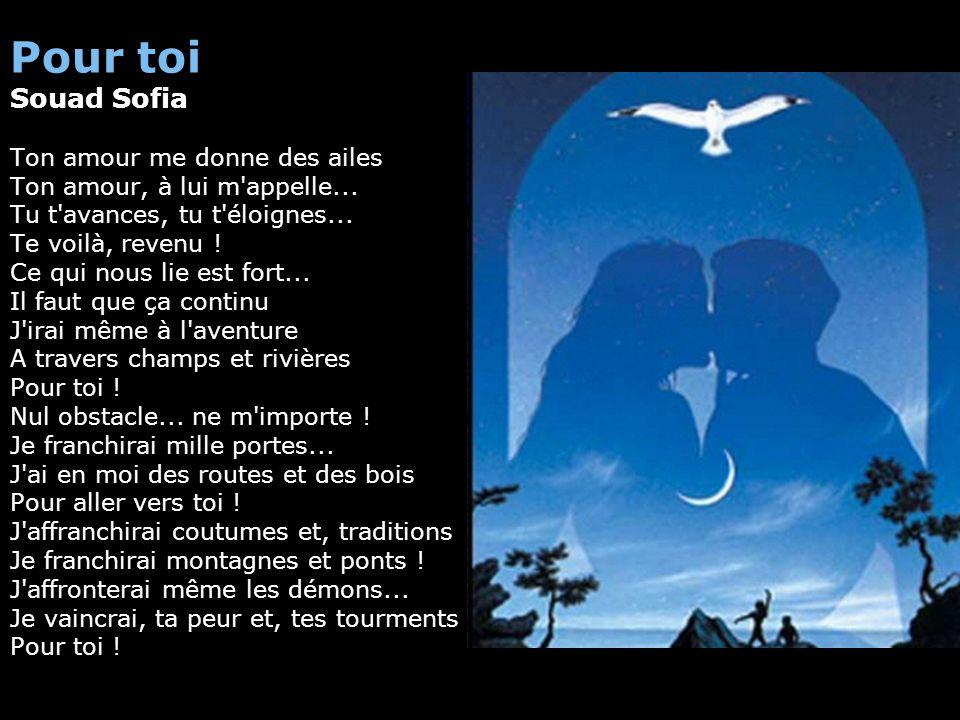 Pour toi Souad Sofia Ton amour me donne des ailes Ton amour, à lui m appelle...