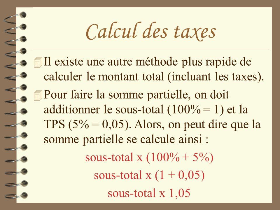 Calcul des taxes Il existe une autre méthode plus rapide de calculer le montant total (incluant les taxes).