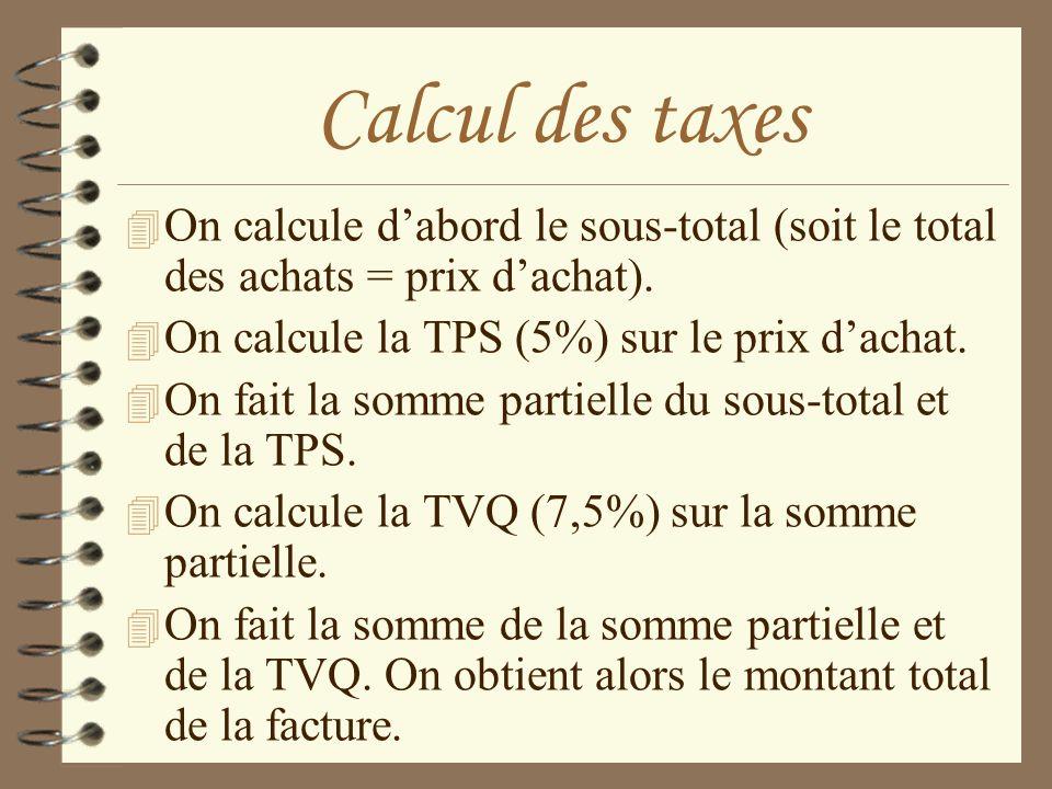 Calcul des taxes On calcule d'abord le sous-total (soit le total des achats = prix d'achat). On calcule la TPS (5%) sur le prix d'achat.
