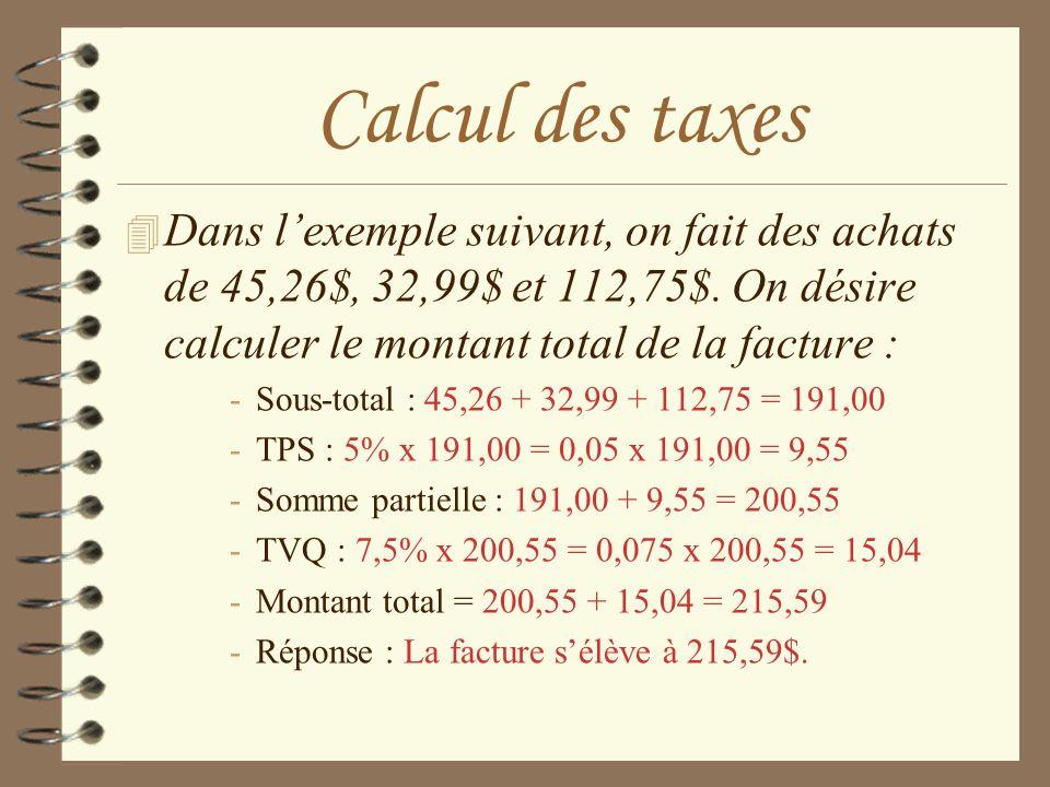 Calcul des taxes Dans l'exemple suivant, on fait des achats de 45,26$, 32,99$ et 112,75$. On désire calculer le montant total de la facture :