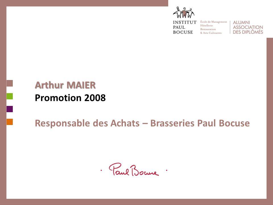 Arthur MAIER Promotion 2008 Responsable des Achats – Brasseries Paul Bocuse