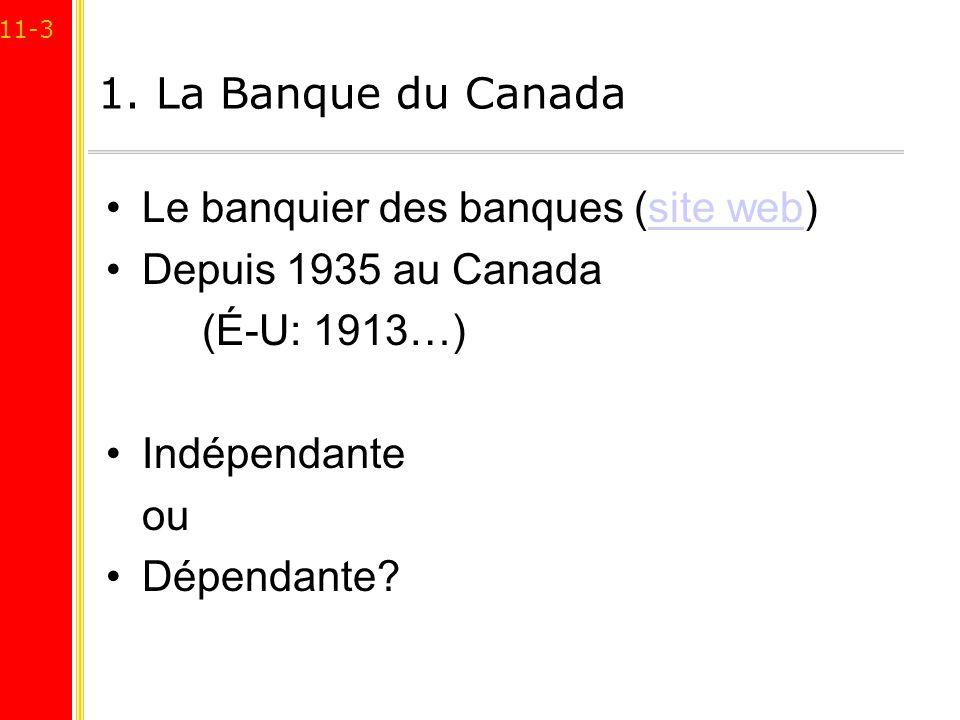 1. La Banque du Canada Le banquier des banques (site web) Depuis 1935 au Canada. (É-U: 1913…) Indépendante.