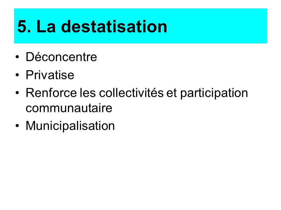 5. La destatisation Déconcentre Privatise