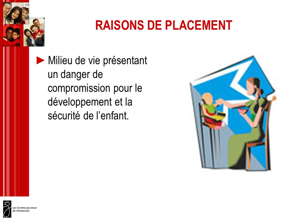 RAISONS DE PLACEMENT Milieu de vie présentant un danger de compromission pour le développement et la sécurité de l'enfant.