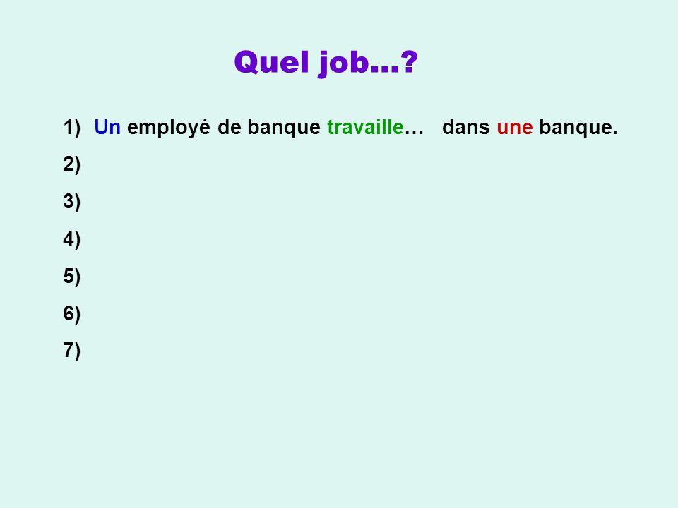 Quel job… Un employé de banque travaille… dans une banque.