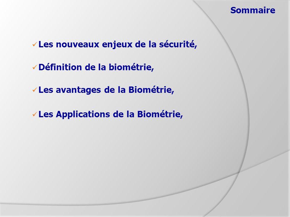 Sommaire Les nouveaux enjeux de la sécurité, Définition de la biométrie, Les avantages de la Biométrie,