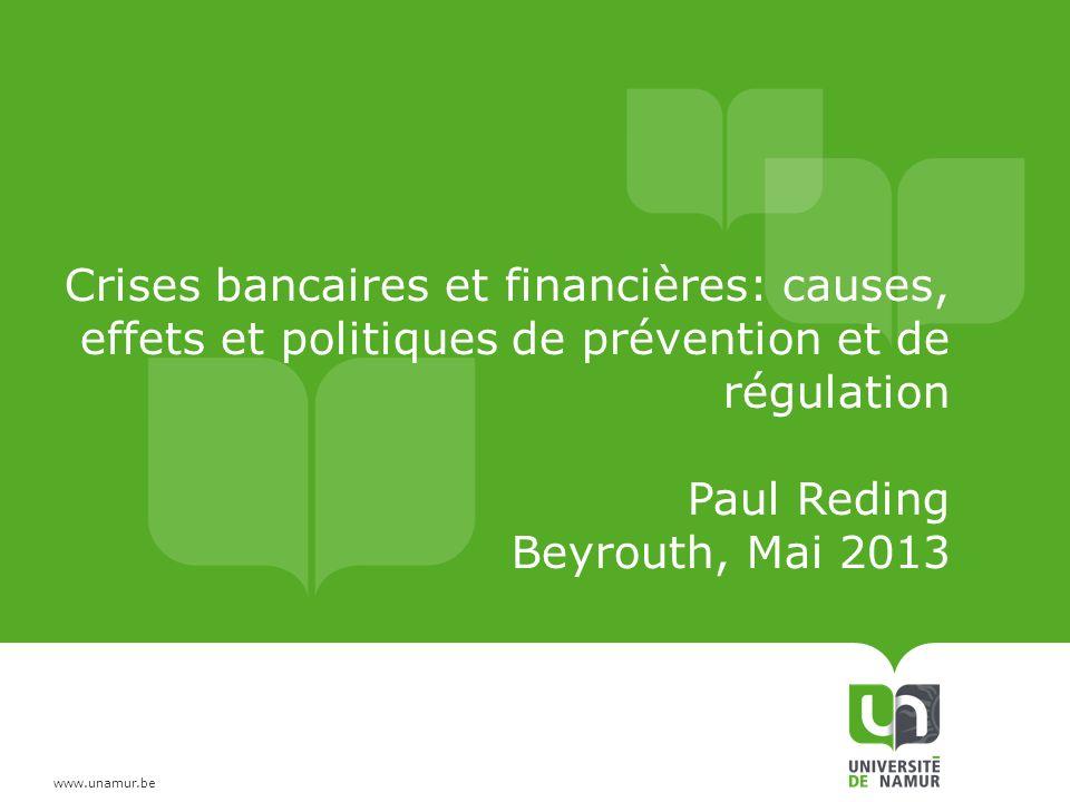 Crises bancaires et financières: causes, effets et politiques de prévention et de régulation Paul Reding Beyrouth, Mai 2013