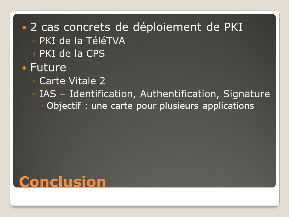 Conclusion 2 cas concrets de déploiement de PKI Future