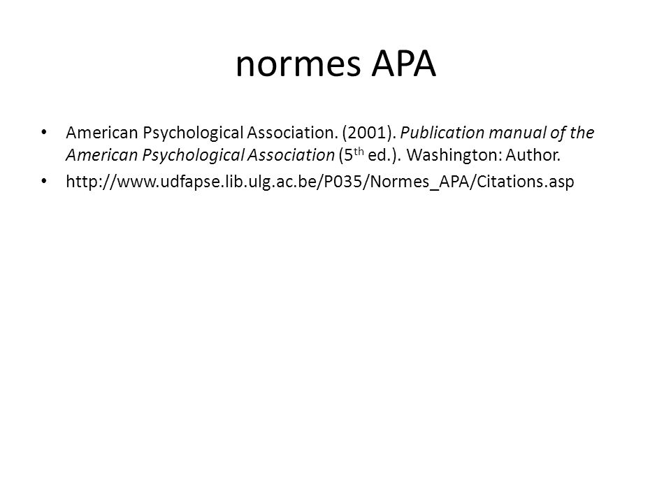 normes APA American Psychological Association. (2001). Publication manual of the American Psychological Association (5th ed.). Washington: Author.