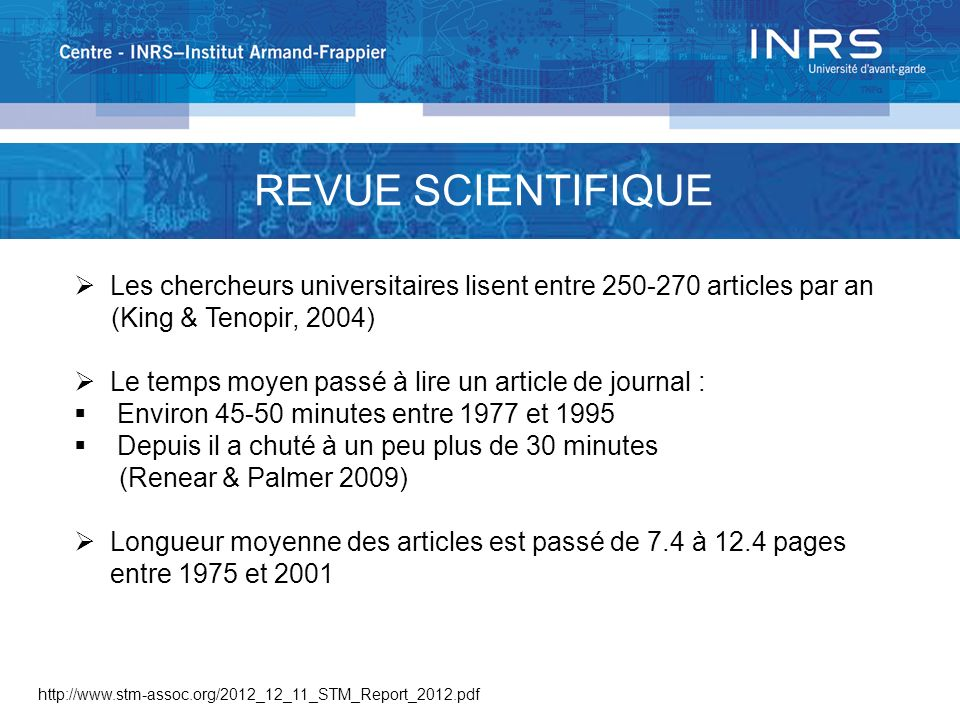 REVUE SCIENTIFIQUE Les chercheurs universitaires lisent entre 250-270 articles par an. (King & Tenopir, 2004)