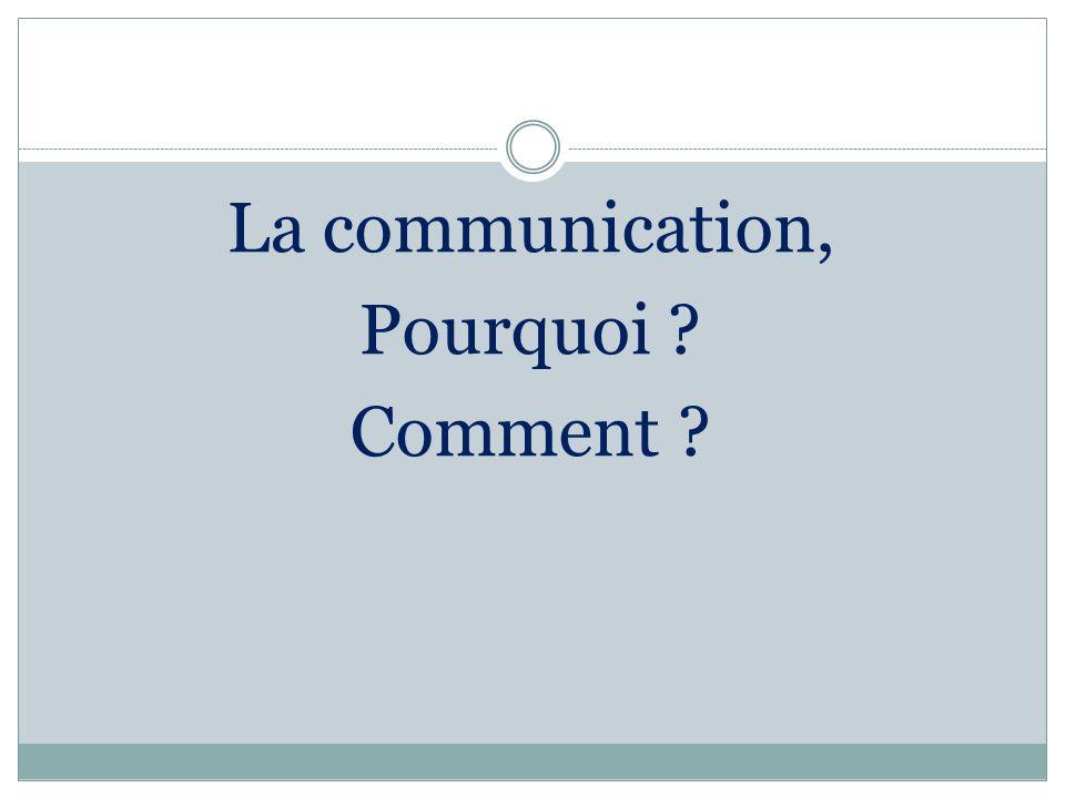 La communication, Pourquoi Comment