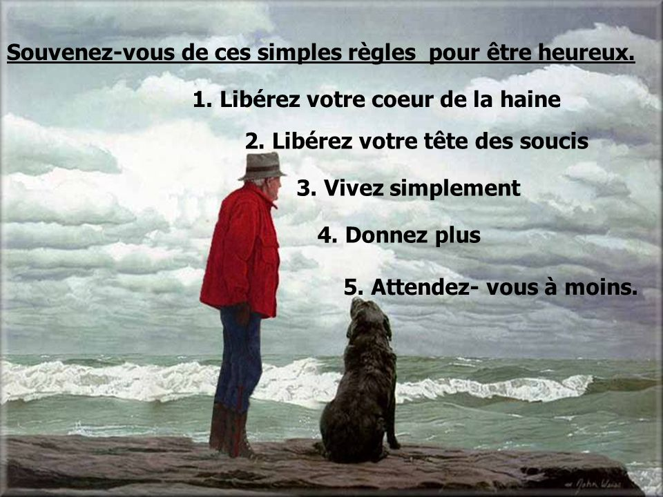 Souvenez-vous de ces simples règles pour être heureux.
