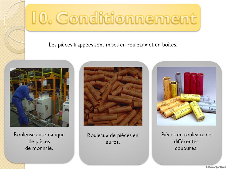 10. Conditionnement Les pièces frappées sont mises en rouleaux et en boîtes. Rouleuse automatique de pièces.