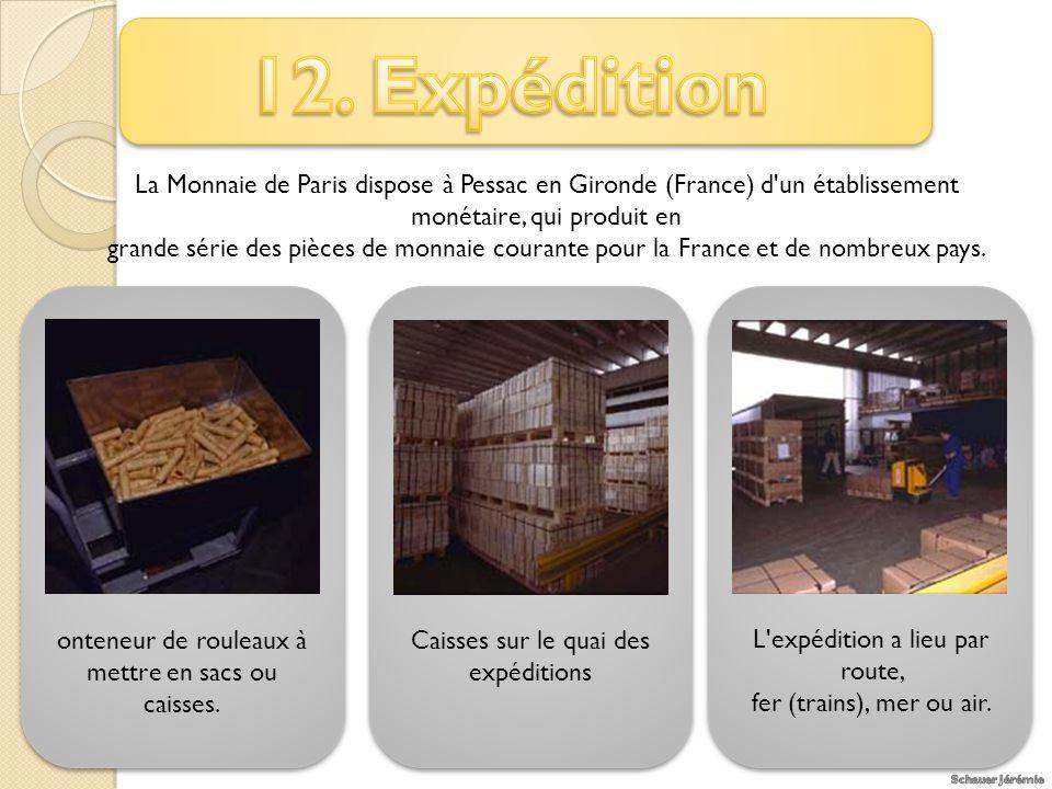 12. Expédition La Monnaie de Paris dispose à Pessac en Gironde (France) d un établissement monétaire, qui produit en.