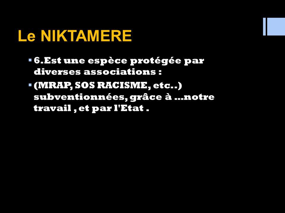 Le NIKTAMERE 6.Est une espèce protégée par diverses associations :